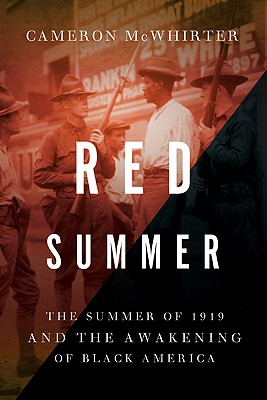 Click for more detail about Red Summer: The Summer of 1919 and the Awakening of Black America by Cameron McWhirter