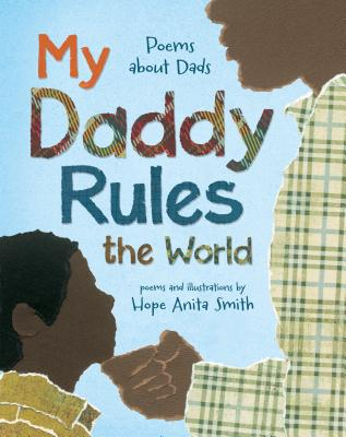 Click for more detail about My Daddy Rules the World: Poems About Fathers by Hope Anita Smith