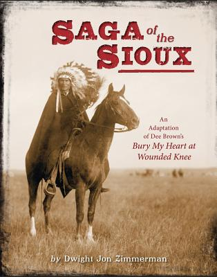 Click for more detail about Saga of the Sioux: An Adaptation from Dee Brown's Bury My Heart at Wounded Knee by Dee Brown