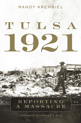 Click for more detail about Tulsa, 1921: Reporting a Massacre by Randy Krehbiel