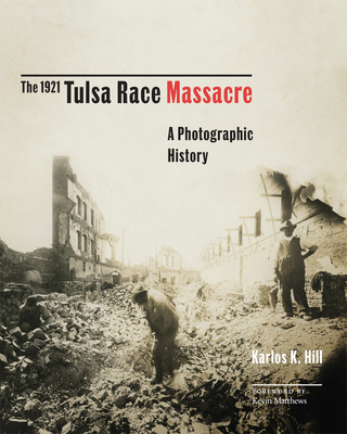 Click for more detail about The 1921 Tulsa Race Massacre, 1: A Photographic History by Karlos K. Hill