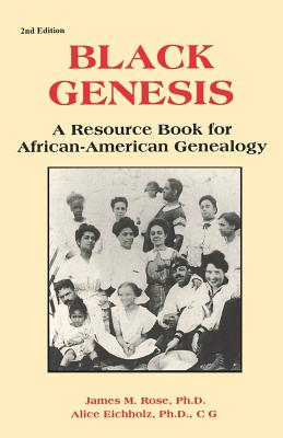 Book Cover Black Genesis: A Resource Book for African-American Genealogy by James M. Rose and Alice Eichholz
