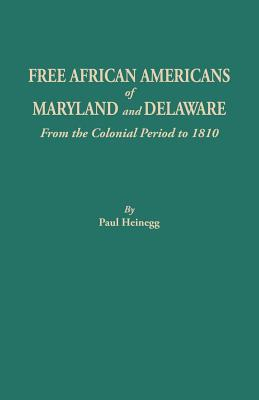 Click for more detail about Free African Americans of Maryland and Delaware from the Colonial Period to 1810 by Paul Heinegg