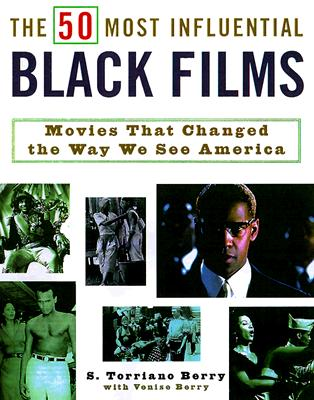 Click for more detail about The 50 Most Influential Black Films: A Celebration of African-American Talent, Determination, and Creativity by S. Torriano Berry and Venise Berry
