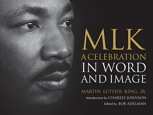 Click for more detail about MLK: A Celebration in Word and Image by Martin Luther King, Jr.