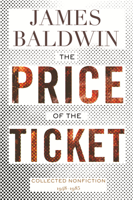 Click for more detail about The Price of the Ticket: Collected Nonfiction: 1948-1985 by James Baldwin