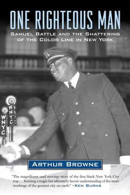 Click for more detail about One Righteous Man: Samuel Battle and the Shattering of the Color Line in New York by Arthur Browne