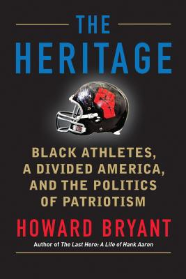 Click for more detail about The Heritage: Black Athletes, a Divided America, and the Politics of Patriotism by Howard Bryant