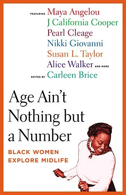 Click for more detail about Age Ain't Nothing But a Number: Black Women Explore Midlife by Carleen Brice