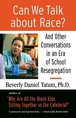 Click for more detail about Can We Talk About Race?: And Other Conversations In An Era Of School Resegregation by Beverly Daniel Tatum