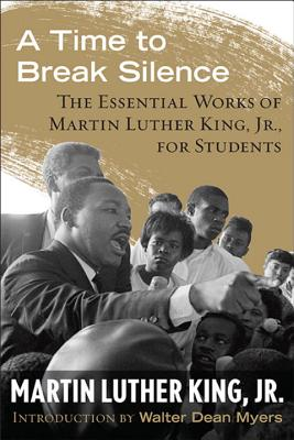 Click for more detail about A Time to Break Silence: The Essential Works of Martin Luther King, Jr., for Students (King Legacy) by Martin Luther King, Jr.