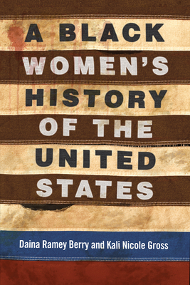 Book Cover A Black Women's History of the United States by Daina Ramey Berry and Kali Nicole Gross