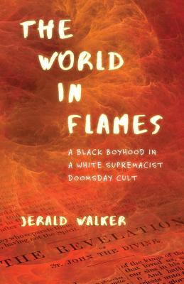Book Cover The World in Flames: A Black Boyhood in a White Supremacist Doomsday Cult by Jerald Walker