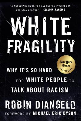 Click for more detail about White Fragility: Why It's So Hard for White People to Talk about Racism by Robin Diangelo