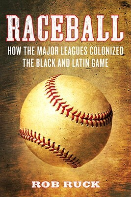 Click for a larger image of Raceball: How The Major Leagues Colonized The Black And Latin Game