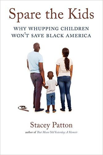 Click for more detail about Spare the Kids: Why Whupping Children Won't Save Black America by Stacey Patton