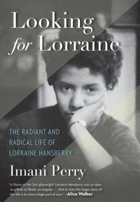 Click for more detail about Looking for Lorraine: The Radiant and Radical Life of Lorraine Hansberry by Imani Perry