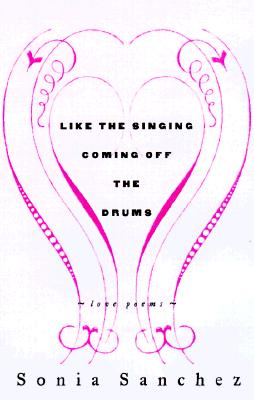 Click for more detail about Like the Singing Coming off the Drums by Sonia Sanchez