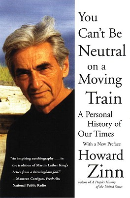 Click for a larger image of You Can't Be Neutral On A Moving Train: A Personal History Of Our Times