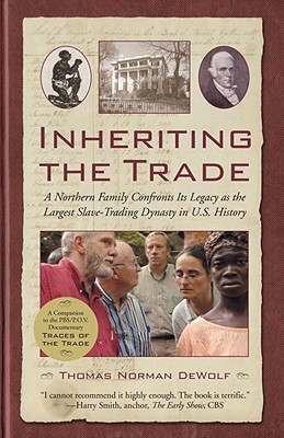 Click for a larger image of Inheriting the Trade: A Northern Family Confronts Its Legacy as the Largest Slave-Trading Dynasty in U.S. History