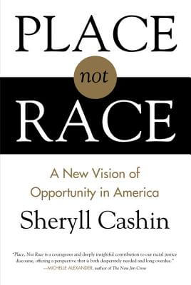 Click for more detail about Place, Not Race: A New Vision of Opportunity in America by Sheryll Cashin