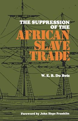 Click for more detail about The Suppression of the African Slave Trade, 1638-1870 (Revised) by W.E.B. Du Bois