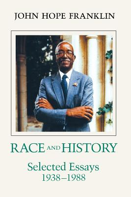 Click for more detail about Race and History: Selected Essays, 1938—1988 (Revised) by John Hope Franklin