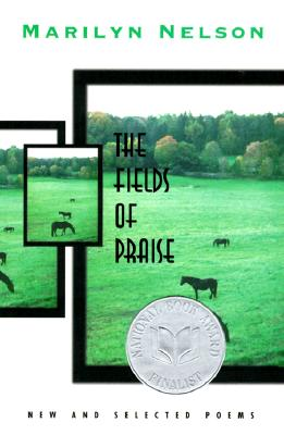 Click for more detail about The Fields of Praise: New and Selected Poems by Marilyn Nelson