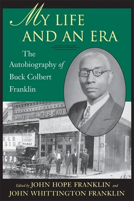 Click for more detail about My Life and an Era: The Autobiography of Buck Colbert Franklin by John Hope Franklin