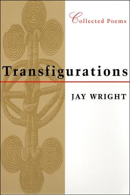 Click for more detail about Transfigurations: Collected Poems by Jay Wright