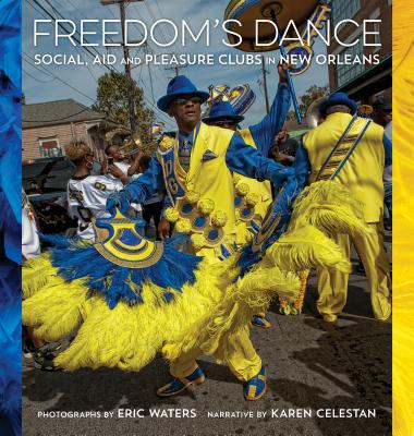 Click for more detail about Freedom's Dance: Social Aid and Pleasure Clubs in New Orleans by Karen Celestan