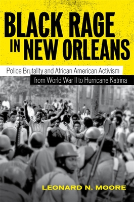 Click for more detail about Black Rage In New Orleans: Police Brutality and African American Activism from World War II to Hurricane Katrina by Leonard N. Moore