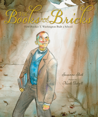 Click for more detail about With Books and Bricks: How Booker T. Washington Built a School by Suzanne Slade