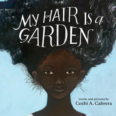 Click for more detail about My Hair Is a Garden by Cozbi A. Cabrera