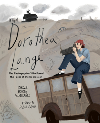 Click for more detail about Dorothea Lange: The Photographer Who Found the Faces of the Depression by Carole Boston Weatherford