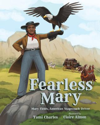 Click for more detail about Fearless Mary: Mary Fields, American Stagecoach Driver by Tami Charles