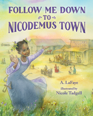 Click for more detail about Follow Me Down to Nicodemus Town: Based on the History of the African American Pioneer Settlement by A. LaFaye