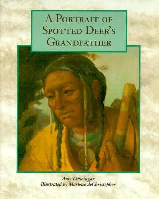 Click for more detail about A Portrait of Spotted Deer's Grandfather by Amy Littlesugar