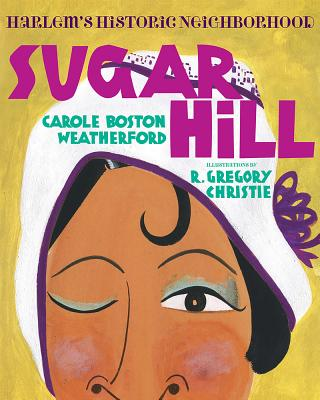 Click for more detail about Sugar Hill: Harlem's Historic Neighborhood by Carole Boston Weatherford