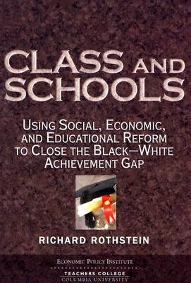 Book Cover Class and Schools: Using Social, Economic, and Educational Reform to Close the Black-White Achievement Gap by Richard Rothstein