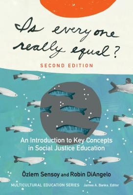 Click for more detail about Is Everyone Really Equal?: An Introduction to Key Concepts in Social Justice Education (Revised) by Özlem Sensoy and Robin Diangelo