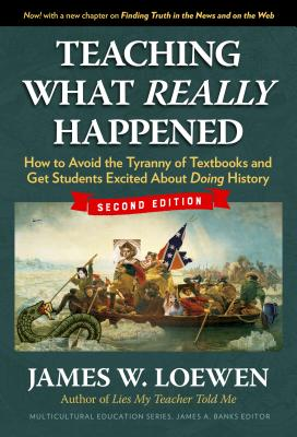 Click for more detail about Teaching What Really Happened: How to Avoid the Tyranny of Textbooks and Get Students Excited about Doing History by James W. Loewen