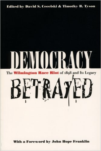 Click for a larger image of Democracy Betrayed: The Wilmington Race Riot of 1898 and Its Legacy
