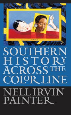 Click for more detail about Southern History Across the Color Line by Nell Irvin Painter