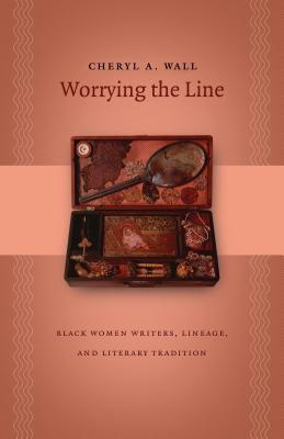Click for more detail about Worrying the Line: Black Women Writers, Lineage, and Literary Tradition (Gender and American Culture) by Cheryl A. Wall