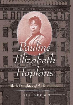 Click for a larger image of Pauline Elizabeth Hopkins: Black Daughter of the Revolution (Gender and American Culture)