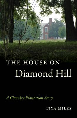 Click for more detail about The House on Diamond Hill: A Cherokee Plantation Story by Tiya Miles