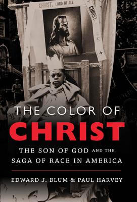 Click for more detail about The Color Of Christ: The Son Of God And The Saga Of Race In America by Edward J. Blum and Paul Harvey