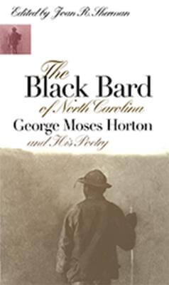 Click for more detail about The Black Bard Of North Carolina: George Moses Horton And His Poetry by George Moses Horton