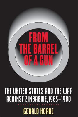 Book Cover From the Barrel of a Gun: The United States and the War against Zimbabwe, 1965-1980 by Gerald Horne